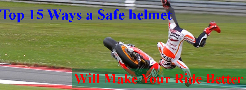 Top 15 Ways a Safe Helmet Will Make Your Ride Better